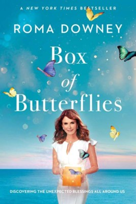 Box of Butterflies: Discovering the Unexpected   Blessings All Around Us  -     By: Roma Downey