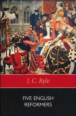Five English Reformers  -     By: J.C. Ryle