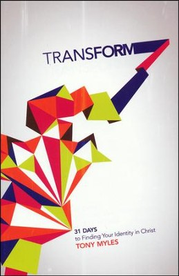 Transform: 31 Days to Finding Your Identity in Christ  -     By: Tony Myles