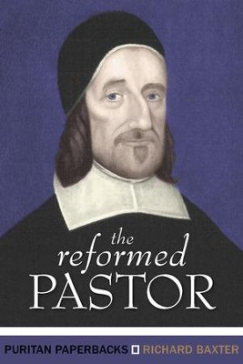 The Reformed Pastor (Puritan Paperbacks Edition)   -     By: Richard Baxter