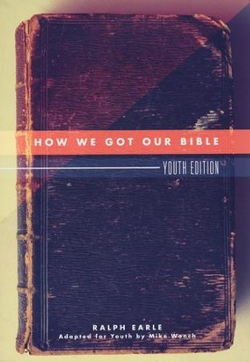 How We Got Our Bible: Youth Edition  -     Edited By: Mike Wonch     By: Ralph Earle