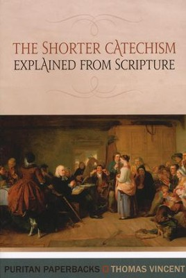 The Shorter Catechism Explained from Scripture   -     By: Thomas Vincent