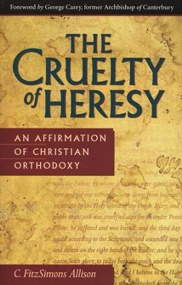 The Cruelty of Heresy   -     By: C. FitzSimons Allison