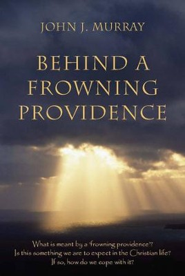 Behind a Frowning Providence   -     By: John J. Murray