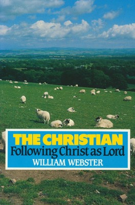 The Christian: Following Christ as Lord   -     By: William Webster