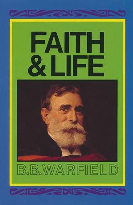 Faith & Life  -     By: Benjamin Warfield