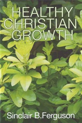 Healthy Christian Growth  -     By: Sinclair B. Ferguson