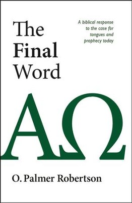 The Final Word: A Biblical Response to the Case for Tongues & Prophecy Today  -     By: O. Palmer Robertson