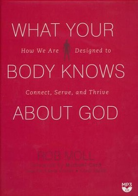 What Your Body Knows about God: How We Are Designed to Connect, Serve, and Thrive - unabridged audiobook on MP3-CD  -     Narrated By: Adam Verner     By: Rob Moll