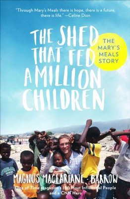 The Shed That Fed a Million Children: The Extraordinary Story of Mary's Meals  -     By: Magnus MacFarlane-Barrow
