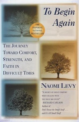 To Begin Again: The Journey Toward Comfort, Strength, and Faith in Difficult Times - eBook  -     By: Naomi Levy