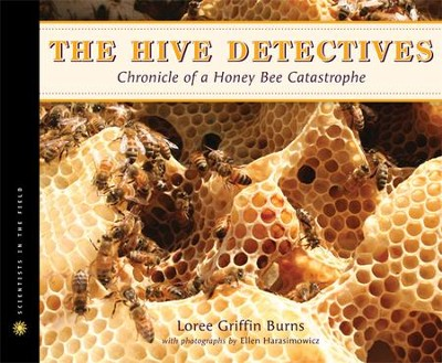 The Hive Detectives  Chronicle of a Honey Bee Catastrophe   -     By: Loree Griffin Burns, Ellen Harasimowicz