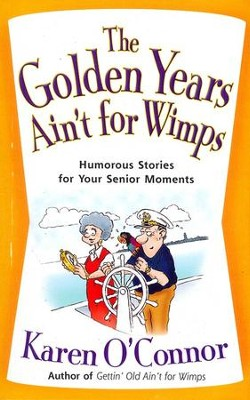 The Golden Years Ain't For Wimps, Large Print  -     By: Karen O'Connor
