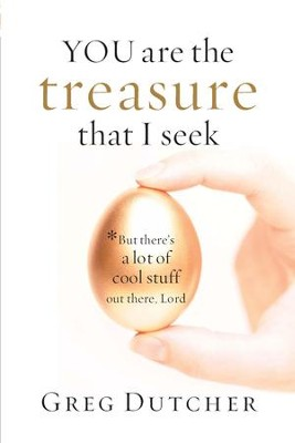 You are the Treasure That I Seek: But There's A Lot of Cool Stuff Out There, Lord - eBook  -     By: Greg Dutcher