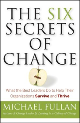 The Six Secrets of Change: What the Best Leaders Do to Help Their Organizations Survive and Thrive  -     By: Michael Fullan