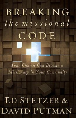 Breaking the Missional Code: When Churches Become Missionaries in Their Communities - eBook  -     By: Ed Stetzer, David Putman