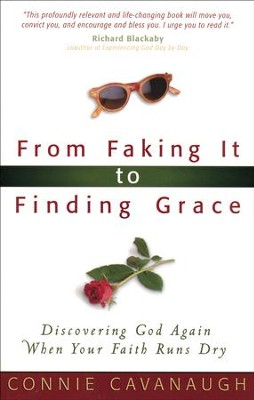 From Faking It to Finding Grace: When Striving to Live the Christian Life Just Isn't Enough  -     By: Connie Cavanaugh