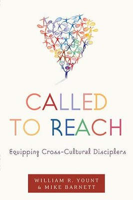 Called to Reach: Equipping Cross-Cultural Disciplers - eBook  -     By: William R. Yount, Mike Barnett