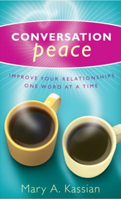 Conversation Peace: Improving Your Relationships One Word at a Time - eBook  -     By: Mary Kassian