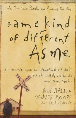 Same Kind of Different As Me: A Modern-Day Slave, an International Art Dealer, and the Unlikely Woman Who Bound Them Together, Large Print  -     By: Ron Hall, Denver Moore