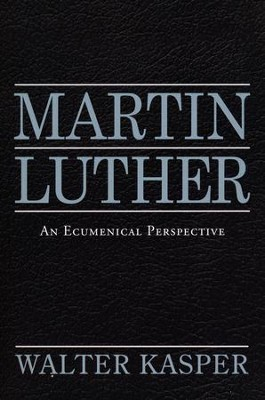 Martin Luther: An Ecumenical Perspective  -     By: Walter Kasper