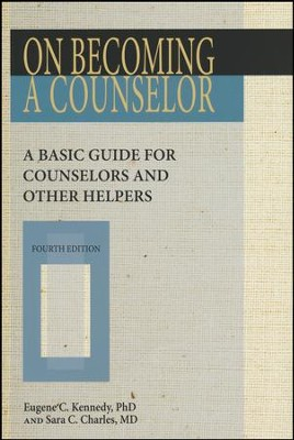 On Becoming a Counselor: A Basic Guide for Counselors and Other Helpers  -     By: Eugene Kennedy
