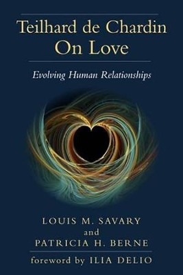 Teilhard de Chardin on Love: Evolving Human Relationships  -     By: Louis M. Savary, Patricia H. Berne