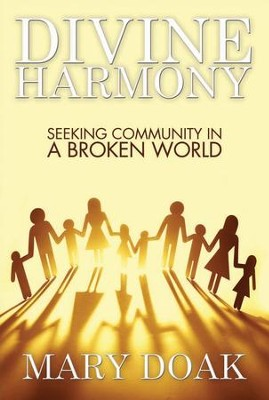 Divine Harmony: Seeking Community in a Broken World  -     By: Mary Doak