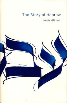 The Story of Hebrew  -     By: Lewis Glinert