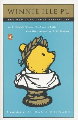 Winnie Ille Pu: A Latin Version of A. A. Milne's Winnie-The-Pooh  -     Edited By: Alexander Lenard     By: A.A. Milne     Illustrated By: Ernest H. Shepard