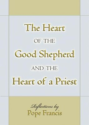 The Heart of the Good Shepherd and the Heart of a Priest  -     By: Pope Francis