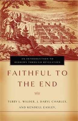 Faithful to the End - eBook  -     By: Terry Wilder, J. Daryl Charles, Kendell Easley