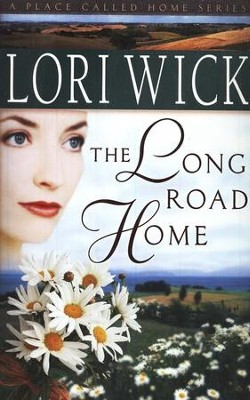 The Long Road Home, A Place Called Home Series #3   -     By: Lori Wick