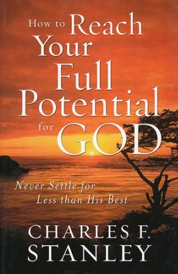 How to Reach Your Full Potential for God: Never Settle for Less Than His Best, Large Print  -     By: Charles F. Stanley