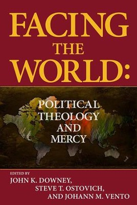 Facing the World: Political Theology and Mercy  -     By: John K. Downey, Steve Ostovich