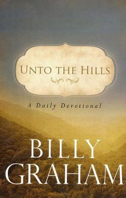 Unto the Hills: A Daily Devotional, Large Print  -     By: Billy Graham