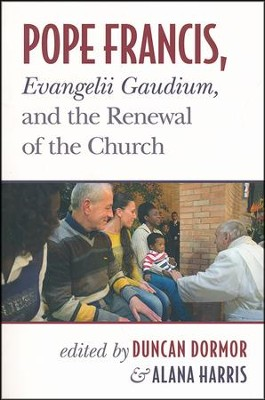 Pope Francis, Evangelii Gaudium, and the Renewal of the Church  -     By: Duncan Dormor, Alana Harris