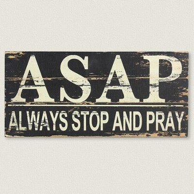 ASAP, Always Stop and Pray Plaque  -