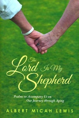The Lord Is My Shepherd: Psalms to Accompany Us on Our Journey  -     By: Albert Micah Lewis