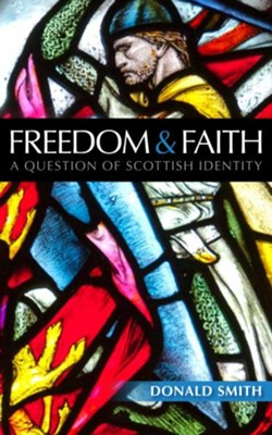 Freedom and Faith: A Question of Scottish Identity  -     By: Donald Smith