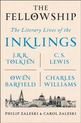 The Fellowship: The Literary Lives of the Inklings: J.R.R.  Tolkien, C. S. Lewis, Owen Barfield, Charles Williams,  Hardcover    -     By: Philip Zaleski, Carol Zaleski