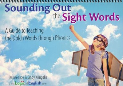 Sounding Out the Sight Words: A Guide to Teaching the Dolch Words through Phonics  -     By: Denise Eide