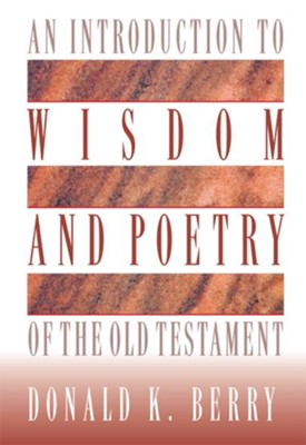 An Introduction to Wisdom and Poetry of the Old Testament - eBook  -     By: Donald K. Berry