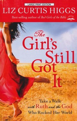 The Girl's Still Got It, Large Print  -     By: Liz Curtis Higgs