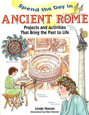 Spend the Day in Ancient Rome: Projects and Activities that Bring the Past to Life  -     By: Linda Honan     Illustrated By: Ellen Kosmer
