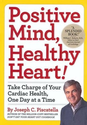 Positive Mind, Healthy Heart! Take Charge of Your Cardiac Health, One Day at a Time  -     By: Joseph C. Piscatella