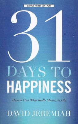 31 Days to Happiness, Large Print  -     By: Dr. David Jeremiah