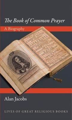 The Book of Common Prayer: A Biography   -     By: Alan Jacobs