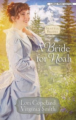 A Bride for Noah, Large Print  -     By: Lori Copeland, Virginia Smith