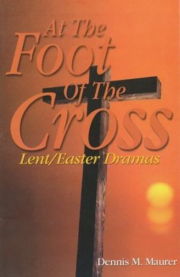 At The Foot Of The Cross   -     By: Dennis M. Maurer